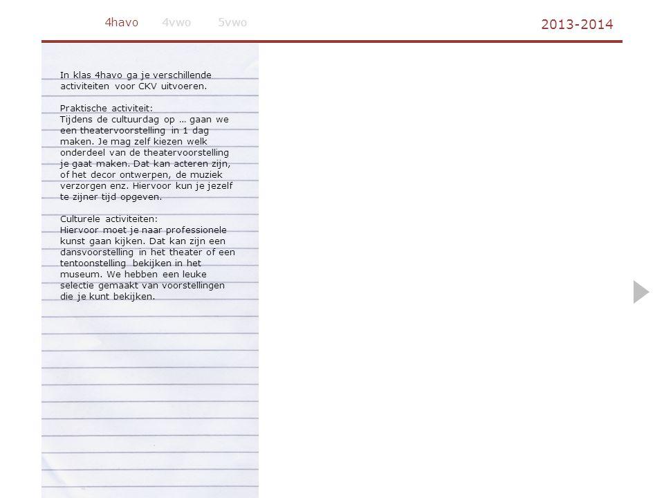 2013-2014 4havo5vwo4vwo In klas 4havo ga je verschillende activiteiten voor CKV uitvoeren. Praktische activiteit: Tijdens de cultuurdag op … gaan we e