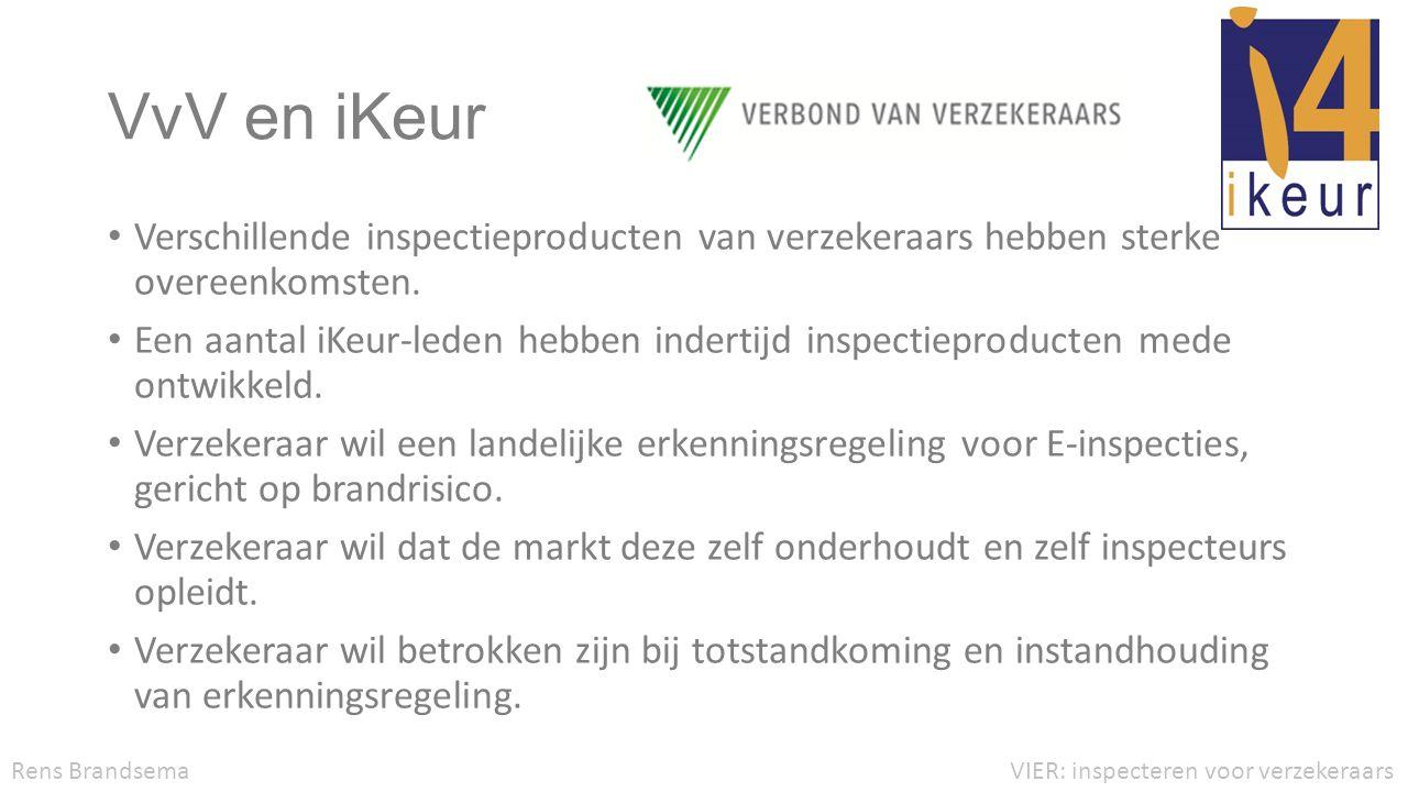 VvV en iKeur • Verschillende inspectieproducten van verzekeraars hebben sterke overeenkomsten. • Een aantal iKeur-leden hebben indertijd inspectieprod