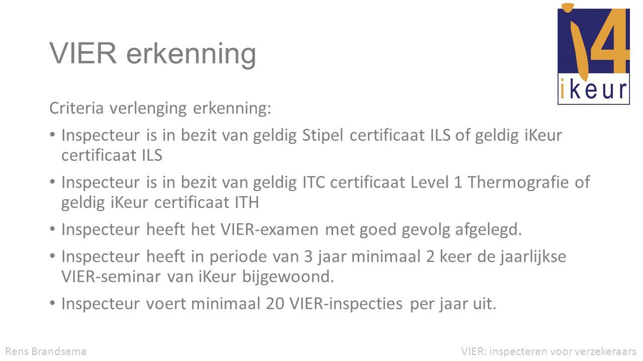VIER erkenning Criteria verlenging erkenning: • Inspecteur is in bezit van geldig Stipel certificaat ILS of geldig iKeur certificaat ILS • Inspecteur