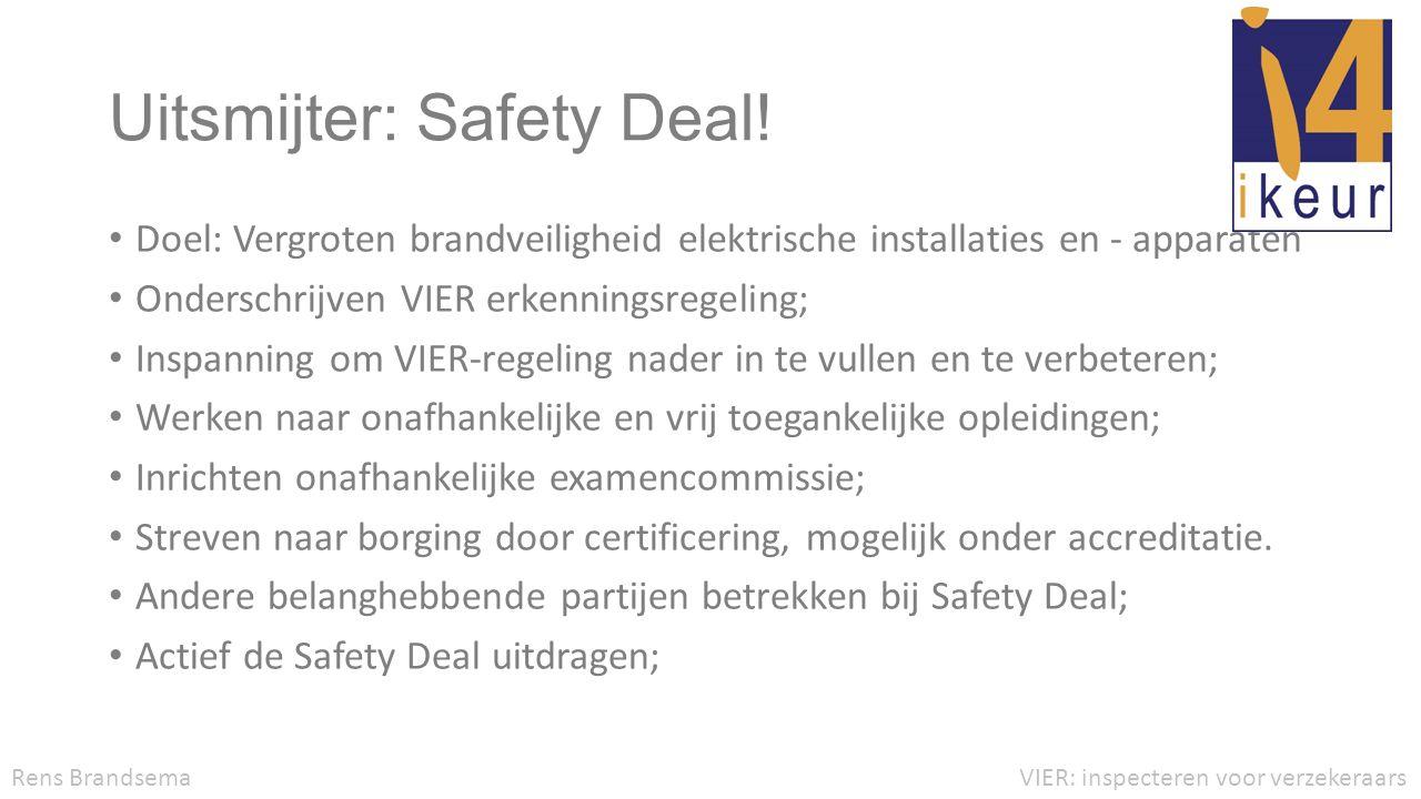 Uitsmijter: Safety Deal! • Doel: Vergroten brandveiligheid elektrische installaties en - apparaten • Onderschrijven VIER erkenningsregeling; • Inspann