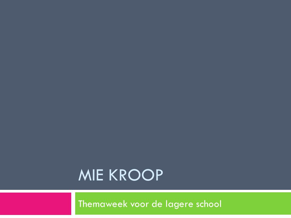 MIE KROOP Themaweek voor de lagere school