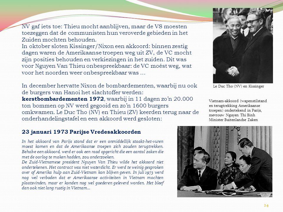 24 NV gaf iets toe: Thieu mocht aanblijven, maar de VS moesten toezeggen dat de communisten hun veroverde gebieden in het Zuiden mochten behouden.