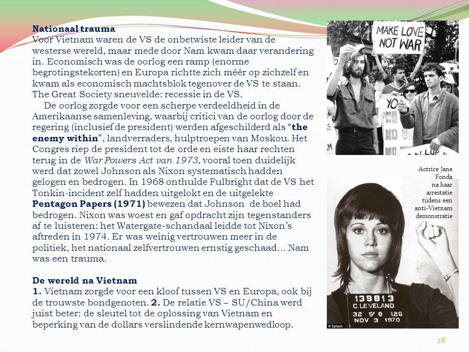 28 Nationaal trauma Voor Vietnam waren de VS de onbetwiste leider van de westerse wereld, maar mede door Nam kwam daar verandering in.