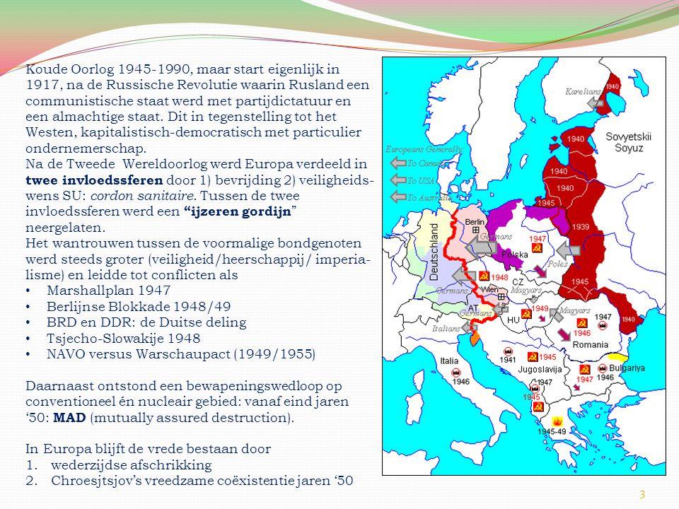 Koude Oorlog 1945-1990, maar start eigenlijk in 1917, na de Russische Revolutie waarin Rusland een communistische staat werd met partijdictatuur en een almachtige staat.