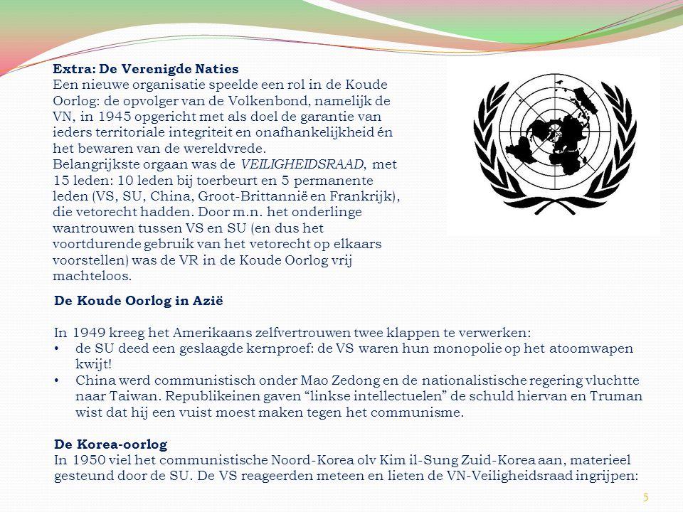 Extra: De Verenigde Naties Een nieuwe organisatie speelde een rol in de Koude Oorlog: de opvolger van de Volkenbond, namelijk de VN, in 1945 opgericht met als doel de garantie van ieders territoriale integriteit en onafhankelijkheid én het bewaren van de wereldvrede.