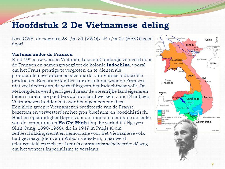 9 Hoofdstuk 2 De Vietnamese deling Lees GWP, de pagina's 28 t/m 31 (VWO)/ 24 t/m 27 (HAVO) goed door.