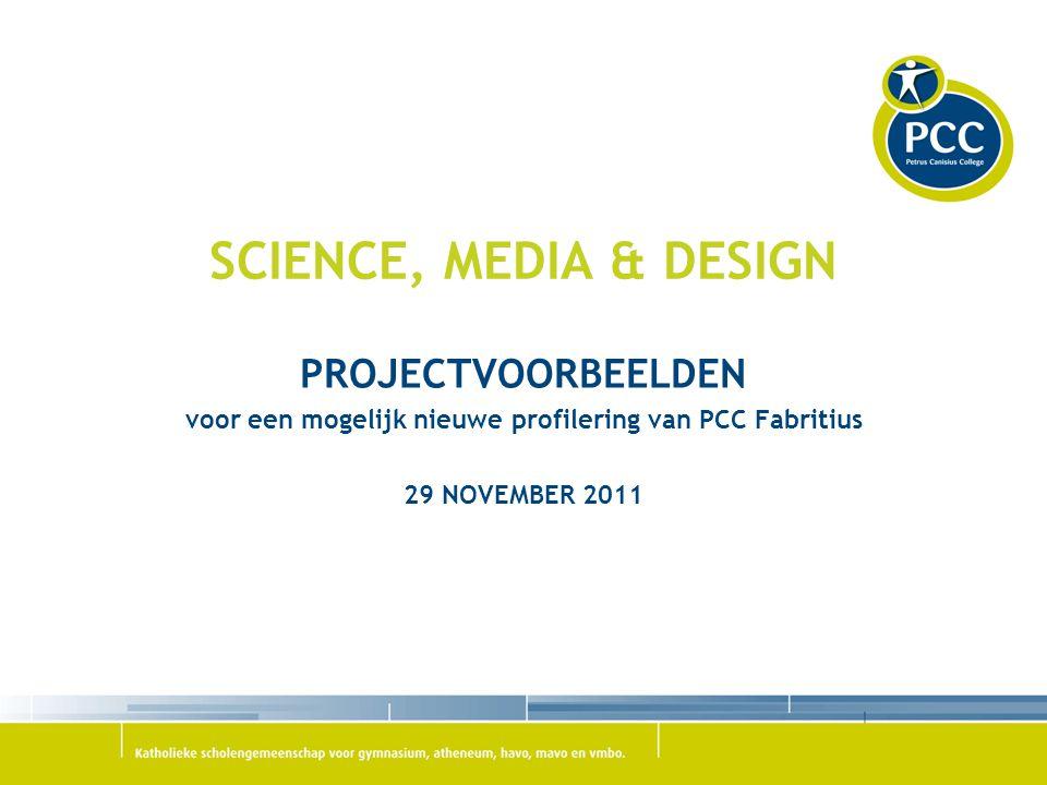 SCIENCE, MEDIA & DESIGN PROJECTVOORBEELDEN voor een mogelijk nieuwe profilering van PCC Fabritius 29 NOVEMBER 2011