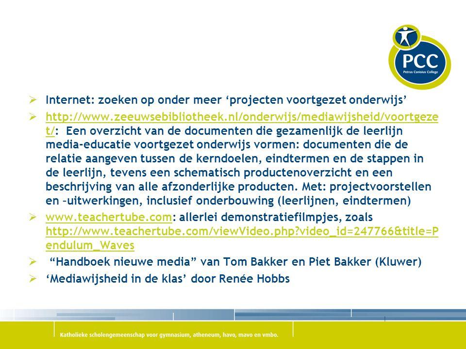  Internet: zoeken op onder meer 'projecten voortgezet onderwijs'  http://www.zeeuwsebibliotheek.nl/onderwijs/mediawijsheid/voortgeze t/: Een overzic
