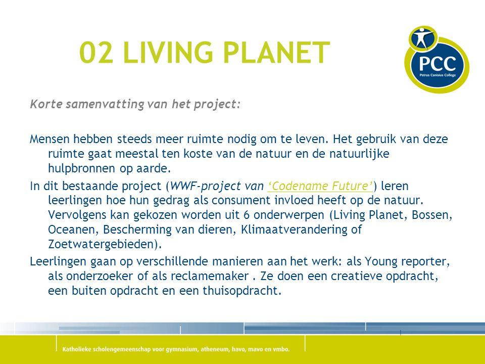 02 LIVING PLANET Korte samenvatting van het project: Mensen hebben steeds meer ruimte nodig om te leven. Het gebruik van deze ruimte gaat meestal ten
