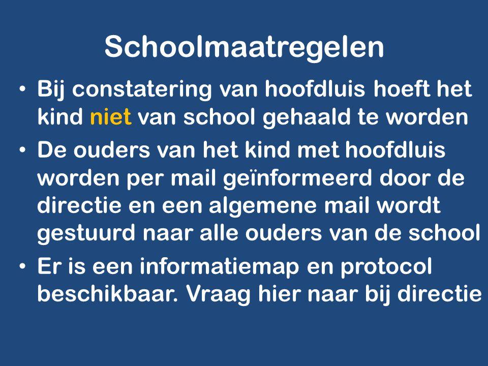 Schoolmaatregelen • Bij constatering van hoofdluis hoeft het kind niet van school gehaald te worden • De ouders van het kind met hoofdluis worden per