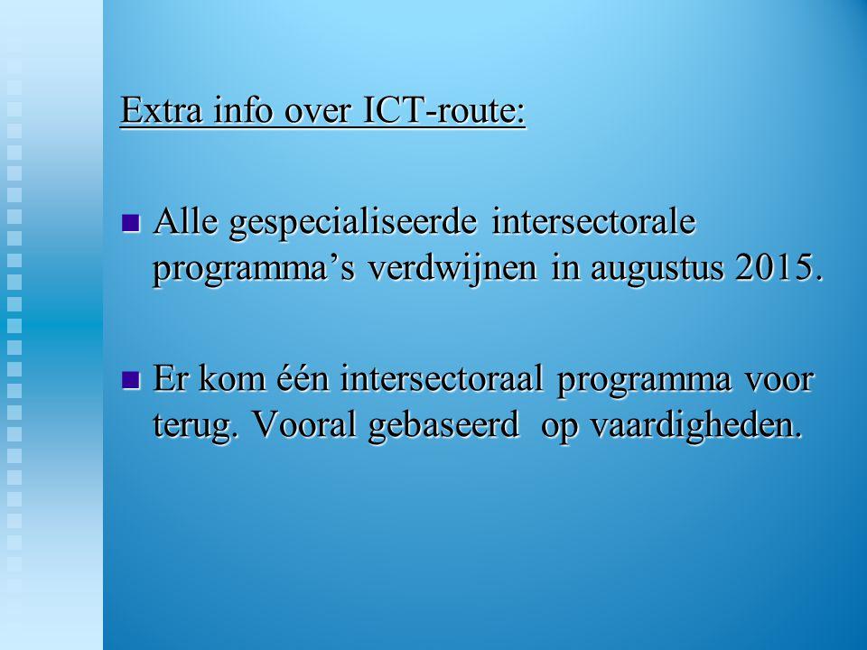 Extra info over ICT-route:  Alle gespecialiseerde intersectorale programma's verdwijnen in augustus 2015.  Er kom één intersectoraal programma voor