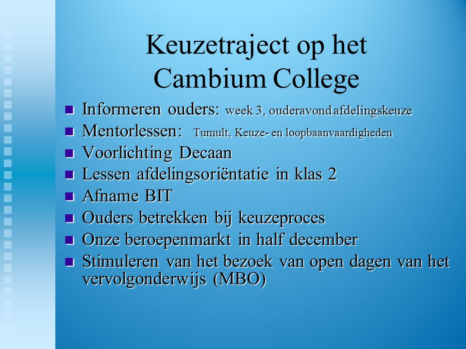 Keuzetraject op het Cambium College  Informeren ouders: week 3, ouderavond afdelingskeuze  Mentorlessen: Tumult, Keuze- en loopbaanvaardigheden  Vo