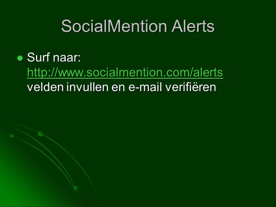 SocialMention Alerts  Surf naar: http://www.socialmention.com/alerts velden invullen en e-mail verifiëren http://www.socialmention.com/alerts