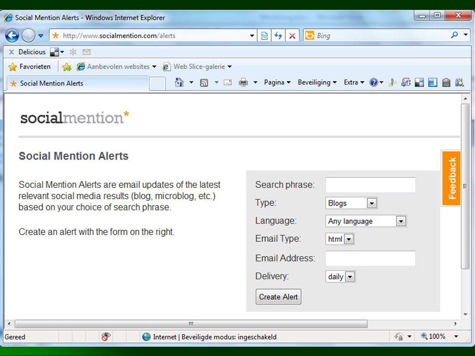 SocialMention Alerts  Surf naar: http://www.socialmention.com/alerts velden invullen en e-mail verifiëren (4/4/11) http://www.socialmention.com/alerts