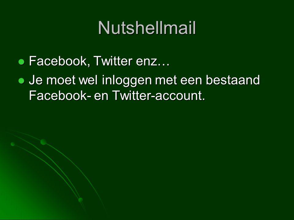 Nutshellmail  Facebook, Twitter enz…  Je moet wel inloggen met een bestaand Facebook- en Twitter-account.