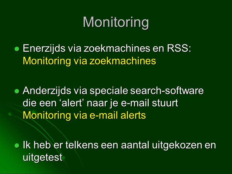 Monitoring  Enerzijds via zoekmachines en RSS: Monitoring via zoekmachines  Anderzijds via speciale search-software die een 'alert' naar je e-mail stuurt Monitoring via e-mail alerts  Ik heb er telkens een aantal uitgekozen en uitgetest
