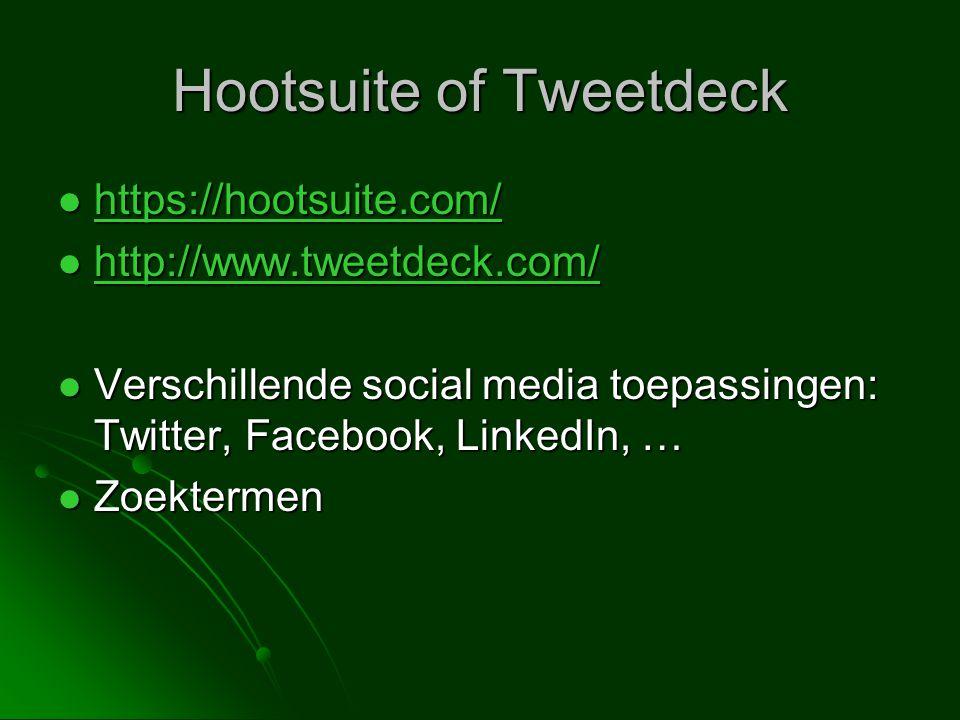 Hootsuite of Tweetdeck  https://hootsuite.com/ https://hootsuite.com/  http://www.tweetdeck.com/ http://www.tweetdeck.com/  Verschillende social media toepassingen: Twitter, Facebook, LinkedIn, …  Zoektermen