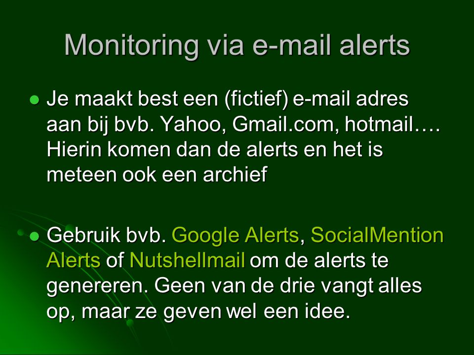 Monitoring via e-mail alerts  Je maakt best een (fictief) e-mail adres aan bij bvb.