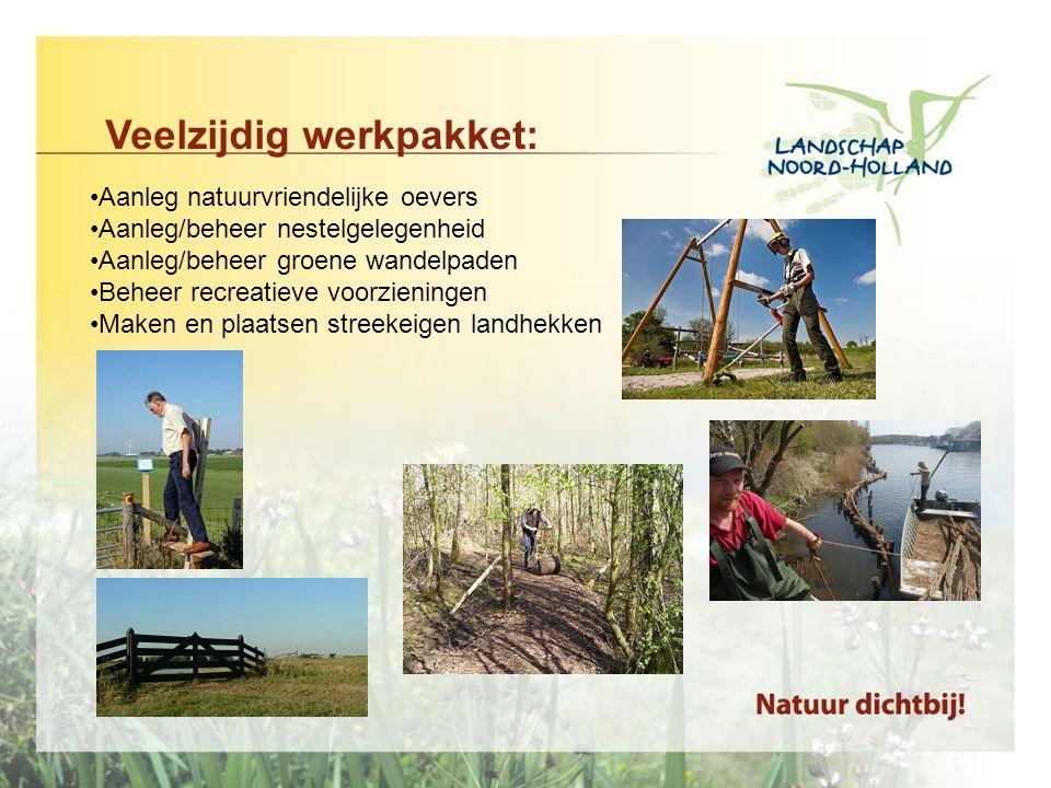 Veelzijdig werkpakket: •Aanleg natuurvriendelijke oevers •Aanleg/beheer nestelgelegenheid •Aanleg/beheer groene wandelpaden •Beheer recreatieve voorzieningen •Maken en plaatsen streekeigen landhekken