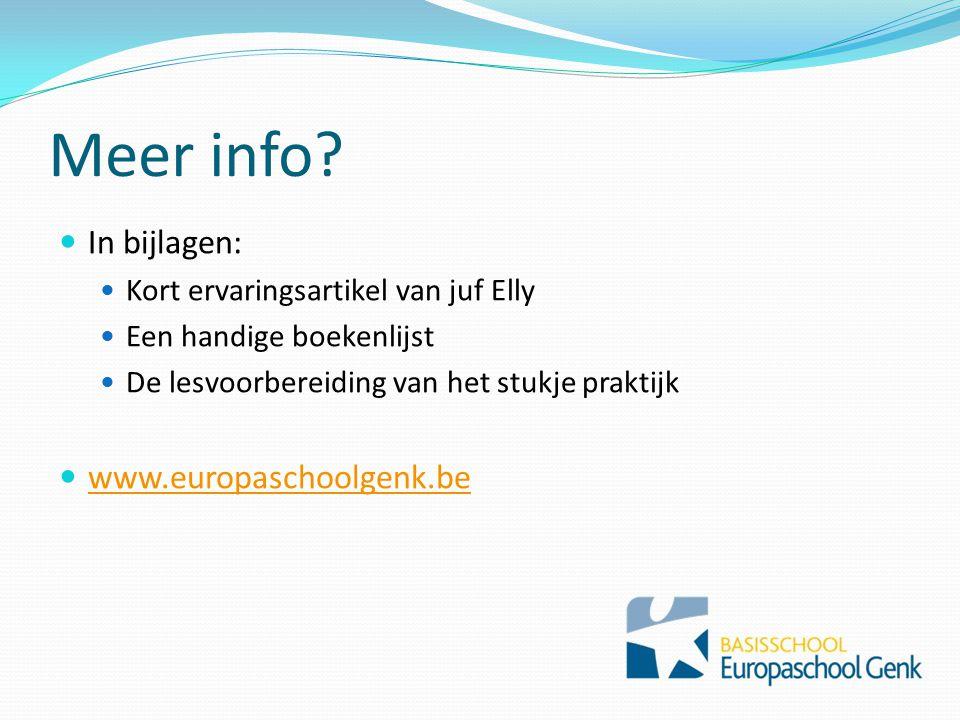 Meer info?  In bijlagen:  Kort ervaringsartikel van juf Elly  Een handige boekenlijst  De lesvoorbereiding van het stukje praktijk  www.europasch
