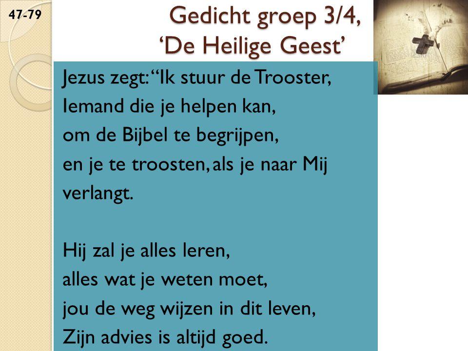 Gedicht groep 3/4, 'De Heilige Geest' Jezus zegt: Ik stuur de Trooster, Iemand die je helpen kan, om de Bijbel te begrijpen, en je te troosten, als je naar Mij verlangt.