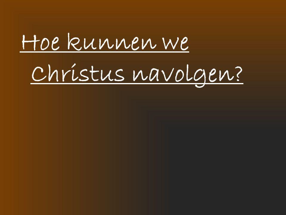 Hoe kunnen we Christus navolgen?