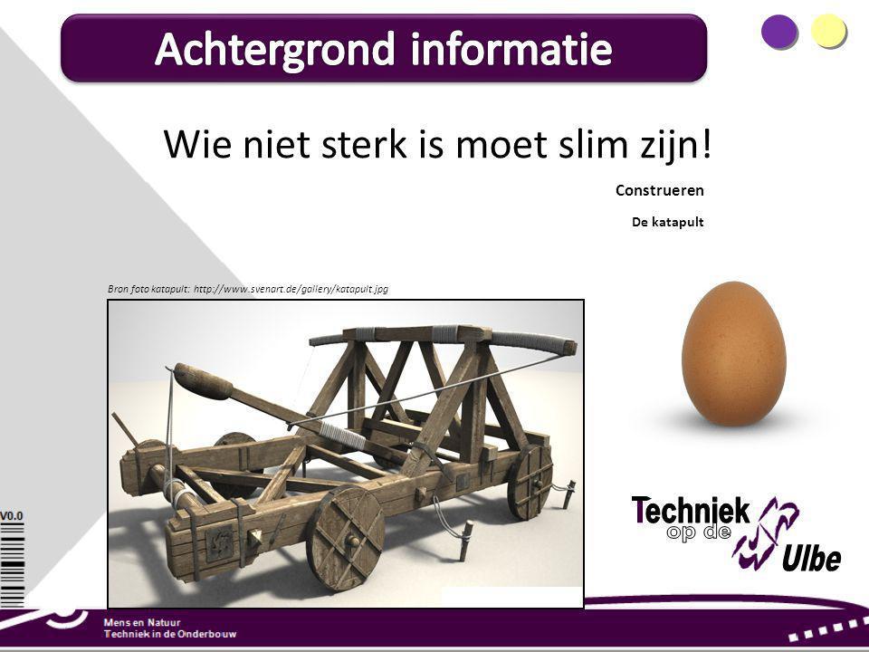 Construeren De katapult Wie niet sterk is moet slim zijn! Bron foto katapult: http://www.svenart.de/gallery/katapult.jpg
