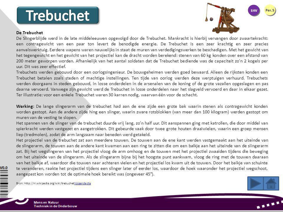 1HV Per.5 De Trebuchet De Slingerblijde werd in de late middeleeuwen opgevolgd door de Trebuchet. Mankracht is hierbij vervangen door zwaartekracht: e