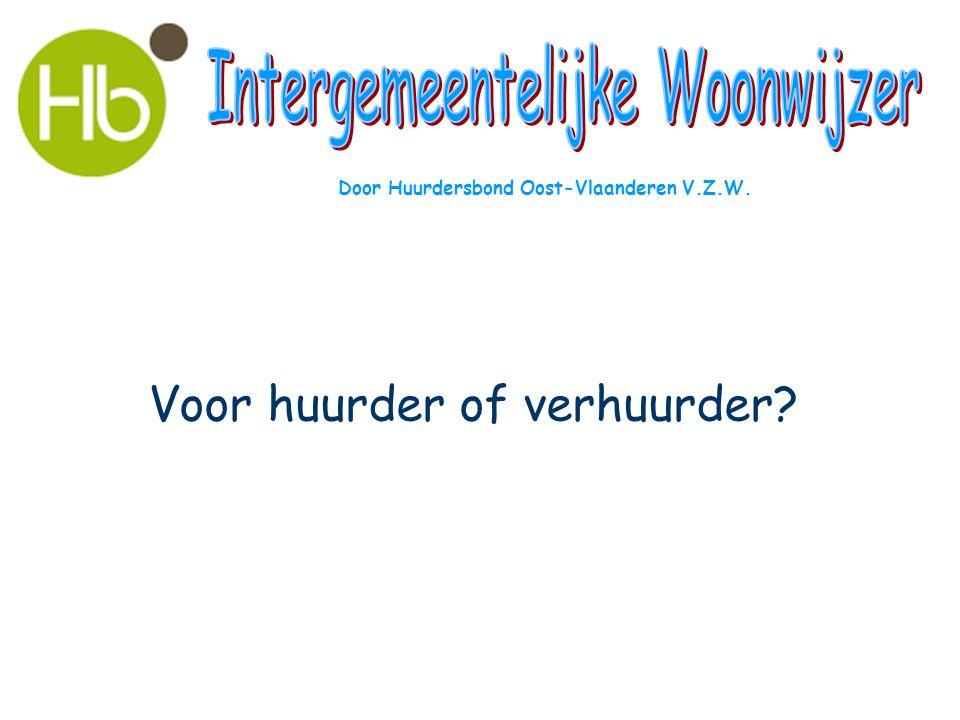 Voor huurder of verhuurder? Door Huurdersbond Oost-Vlaanderen V.Z.W.