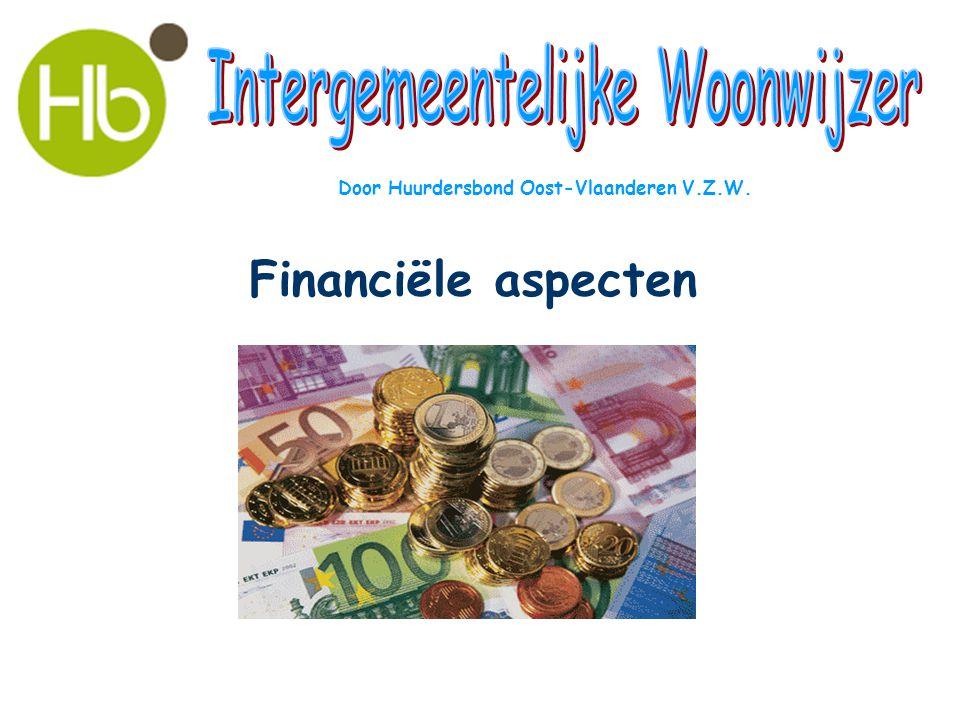 Financiële aspecten Door Huurdersbond Oost-Vlaanderen V.Z.W.