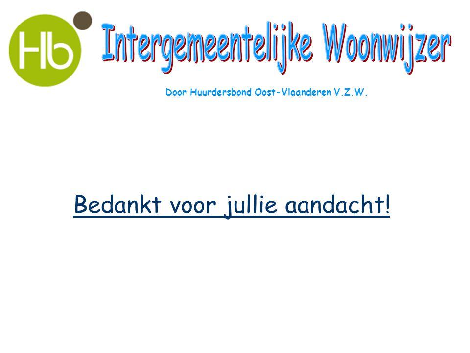 Bedankt voor jullie aandacht! Door Huurdersbond Oost-Vlaanderen V.Z.W.