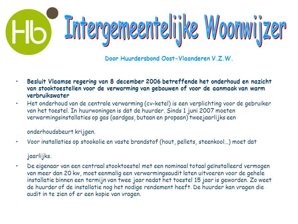 •Besluit Vlaamse regering van 8 december 2006 betreffende het onderhoud en nazicht van stooktoestellen voor de verwarming van gebouwen of voor de aanm