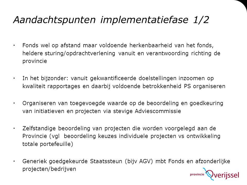 Aandachtspunten implementatiefase 1/2  Fonds wel op afstand maar voldoende herkenbaarheid van het fonds, heldere sturing/opdrachtverlening vanuit en