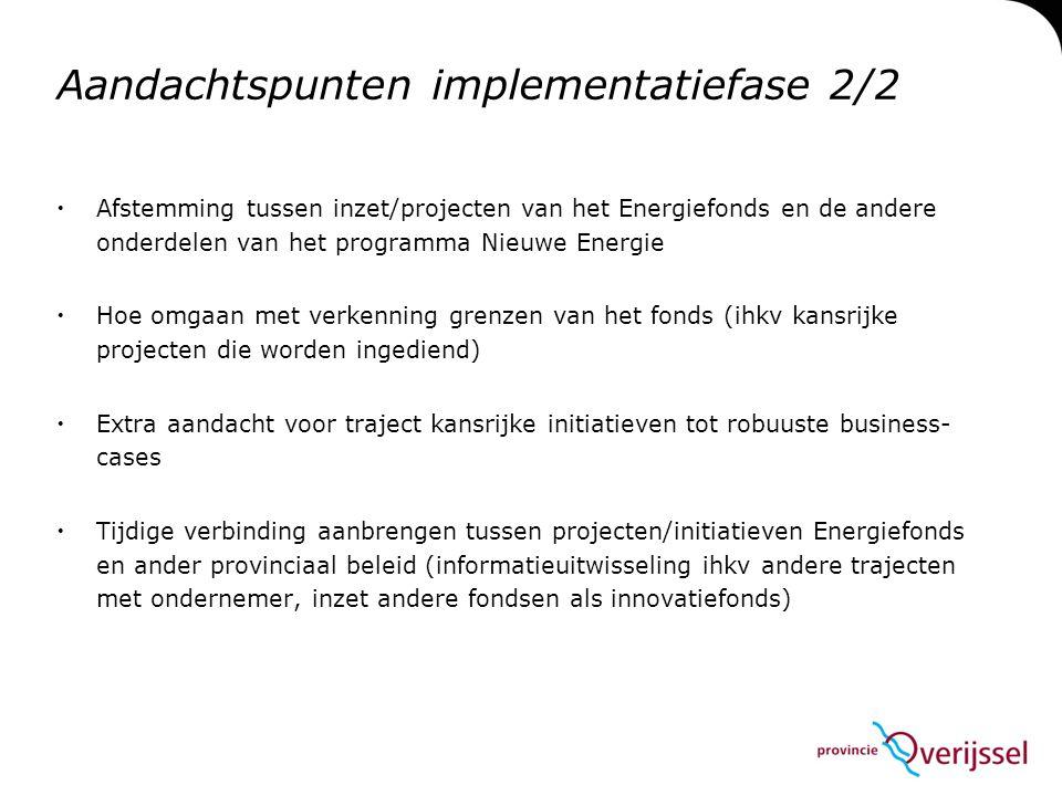 Aandachtspunten implementatiefase 2/2  Afstemming tussen inzet/projecten van het Energiefonds en de andere onderdelen van het programma Nieuwe Energi