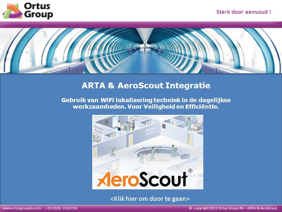 Algemeen ARTA Algemeen © copyright 2012 Ortus Group BV – ARTA & AeroScout ARTA & AeroScout Integratie Gebruik van WiFi lokalisering techniek in de dagelijkse werkzaamheden.