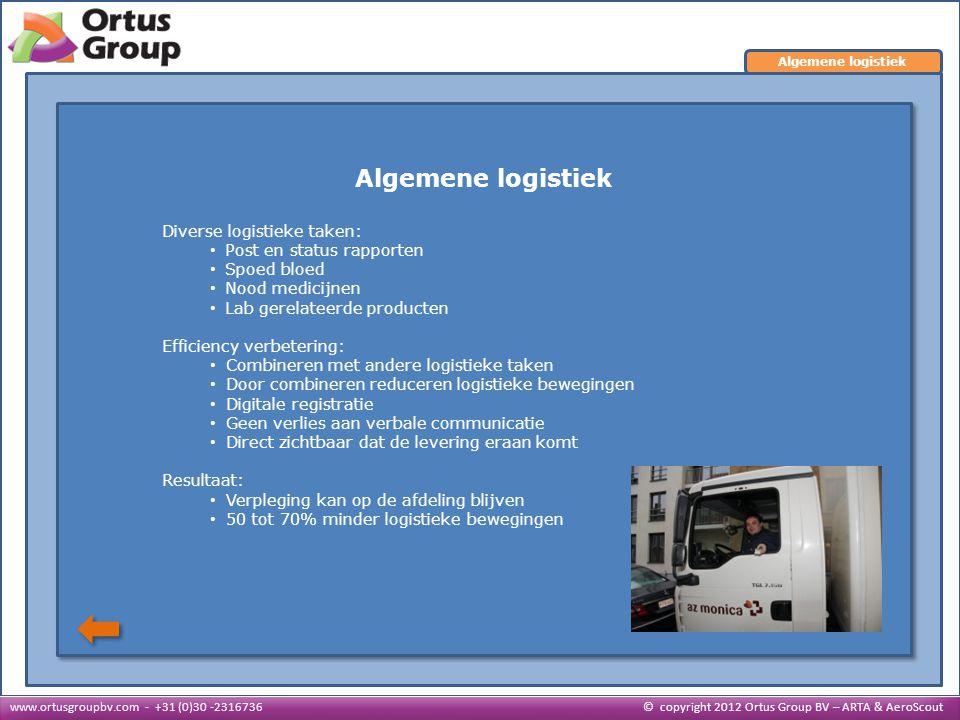 Algemene logistiek Diverse logistieke taken: • Post en status rapporten Post en status rapporten • Spoed bloed Spoed bloed • Nood medicijnen Nood medi