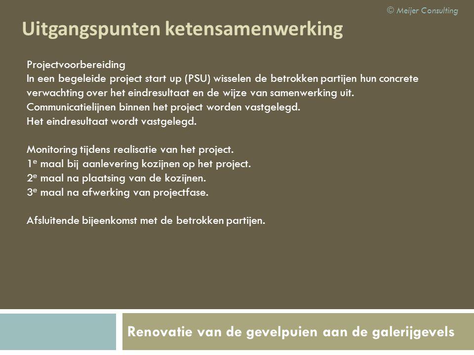 Renovatie van de gevelpuien aan de galerijgevels Uitgangspunten ketensamenwerking © Meijer Consulting Projectvoorbereiding In een begeleide project st
