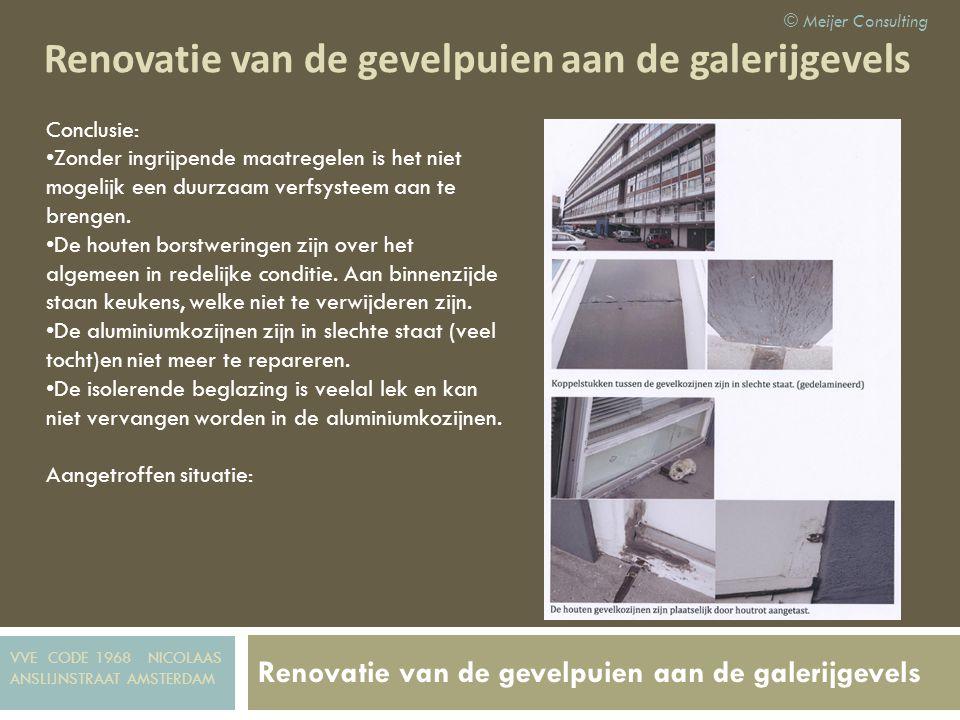 Renovatie van de gevelpuien aan de galerijgevels Plan van aanpak © Meijer Consulting Plan Na de goedkeuring van de VvE wordt de gevelrenovatie als volgt aangepakt: 1.Vergunning aanvragen bij stadsdeelraad.