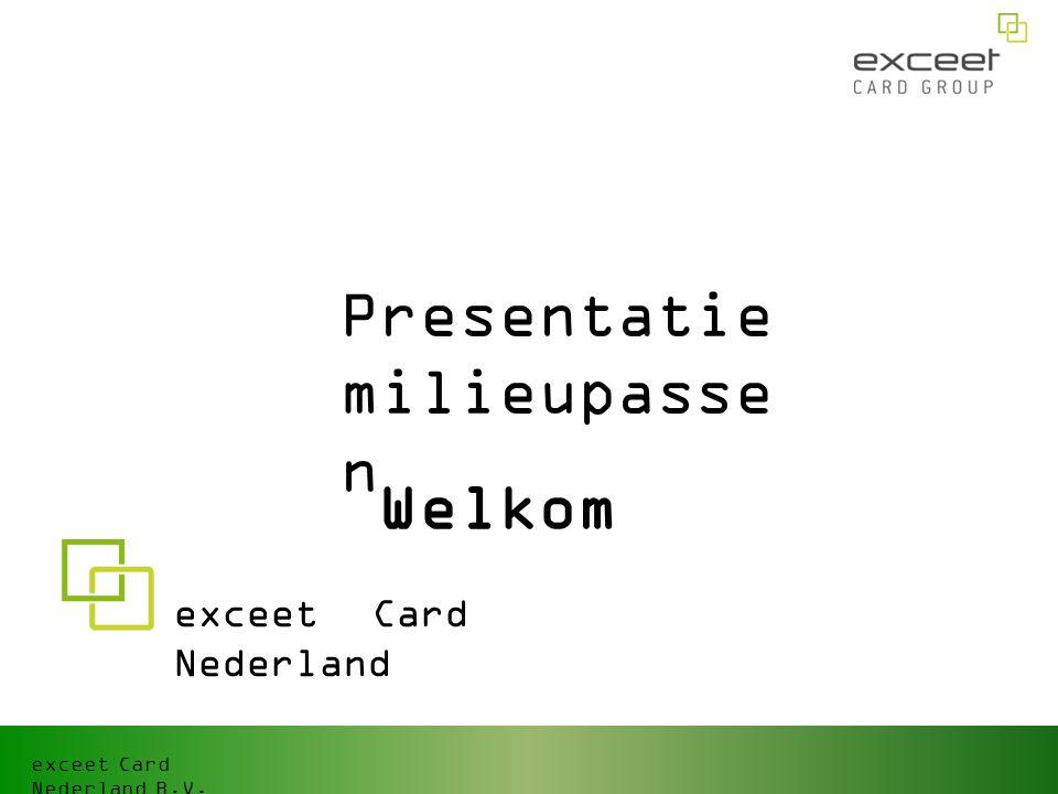 exceet Card Nederland B.V. Welkom exceet Card Nederland Presentatie milieupasse n