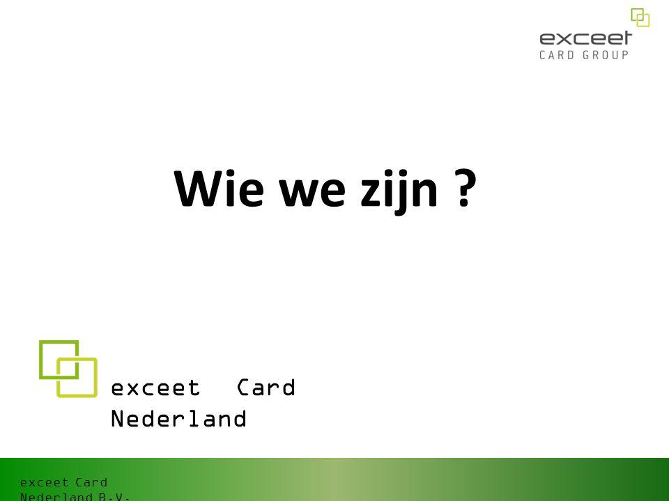 exceet Card Nederland B.V. Wie we zijn ? exceet Card Nederland