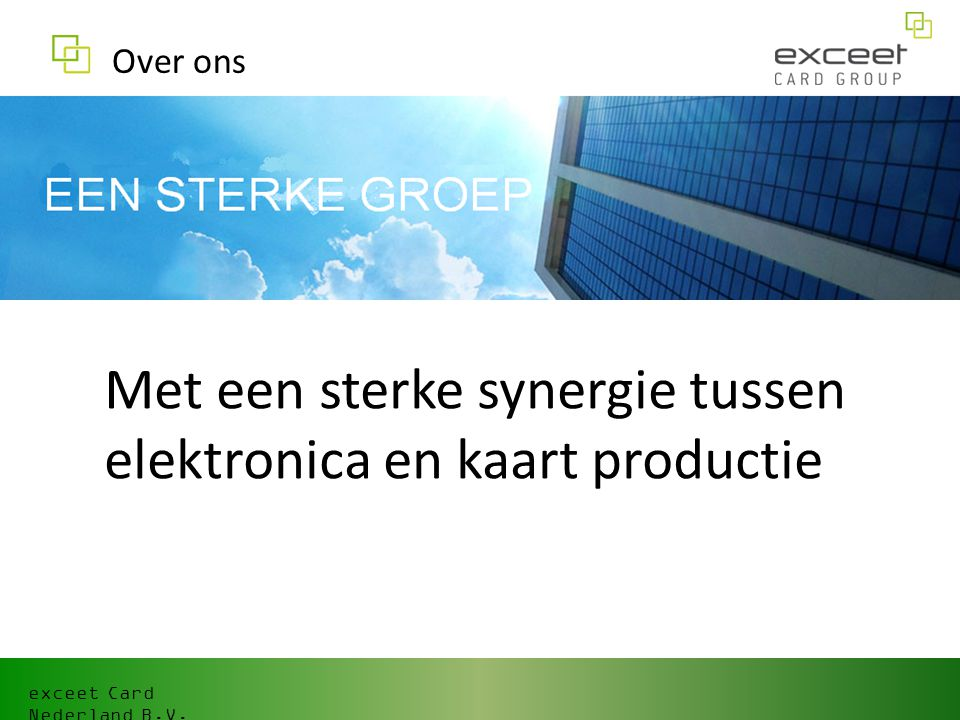 exceet Card Nederland B.V. Met een sterke synergie tussen elektronica en kaart productie Over ons