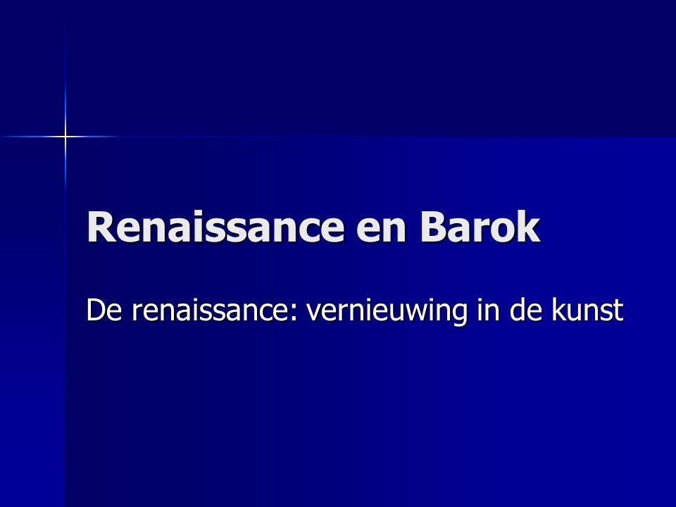 Renaissance en Barok De renaissance: vernieuwing in de kunst
