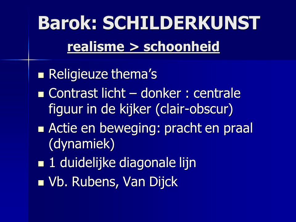 Barok: SCHILDERKUNST realisme > schoonheid  Religieuze thema's  Contrast licht – donker : centrale figuur in de kijker (clair-obscur)  Actie en bew