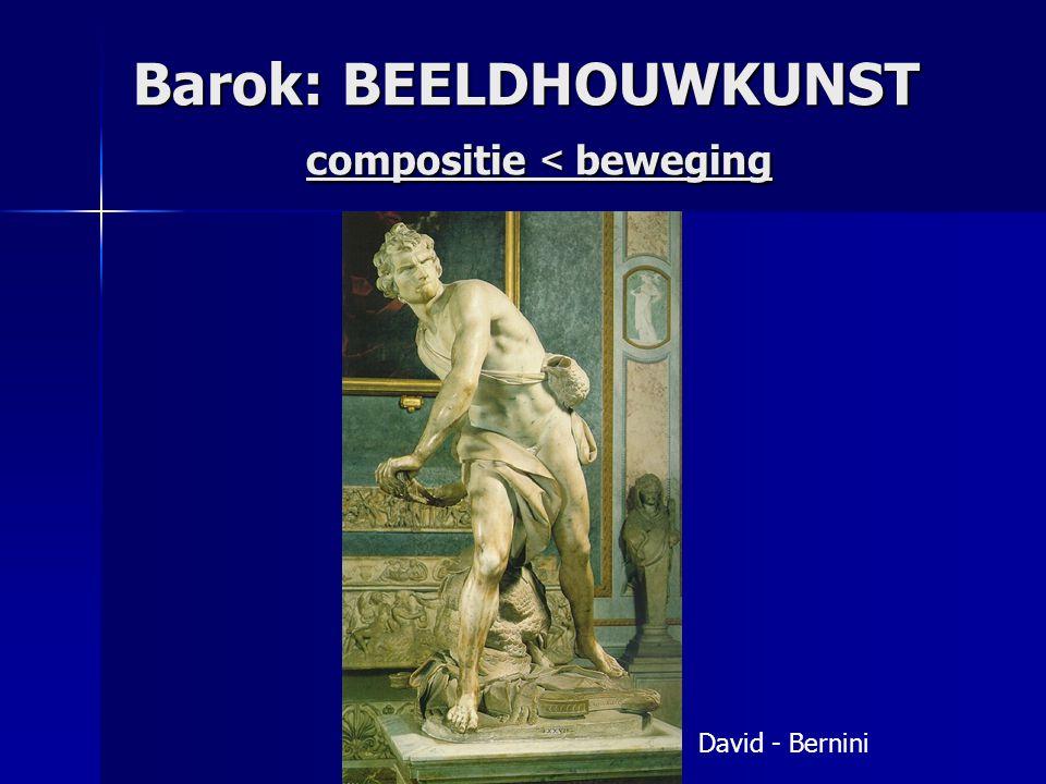 Barok: BEELDHOUWKUNST compositie < beweging David - Bernini
