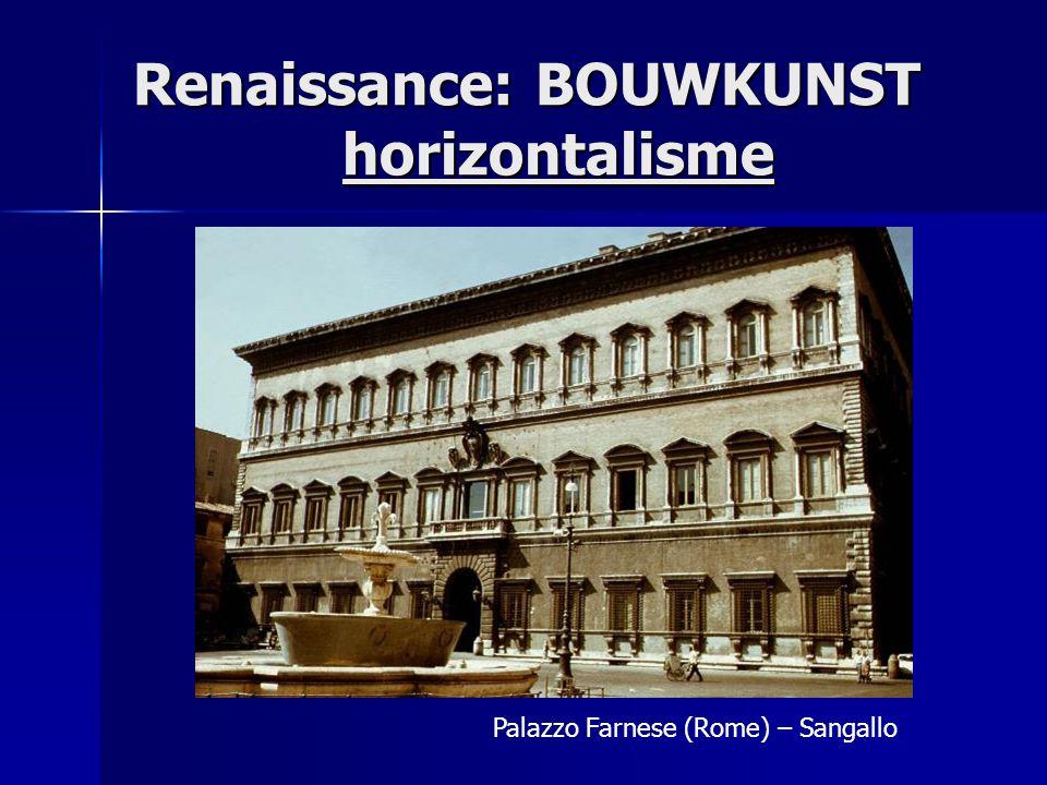 Renaissance: BOUWKUNST horizontalisme  Symmetrie (wiskundige verhoudingen)  Overgenomen stijlkenmerken klassieke oudheid: - fronton - koepel - zuilen en halfzuilen - rondbogen - rechthoekige ramen  Sober en monumentaal