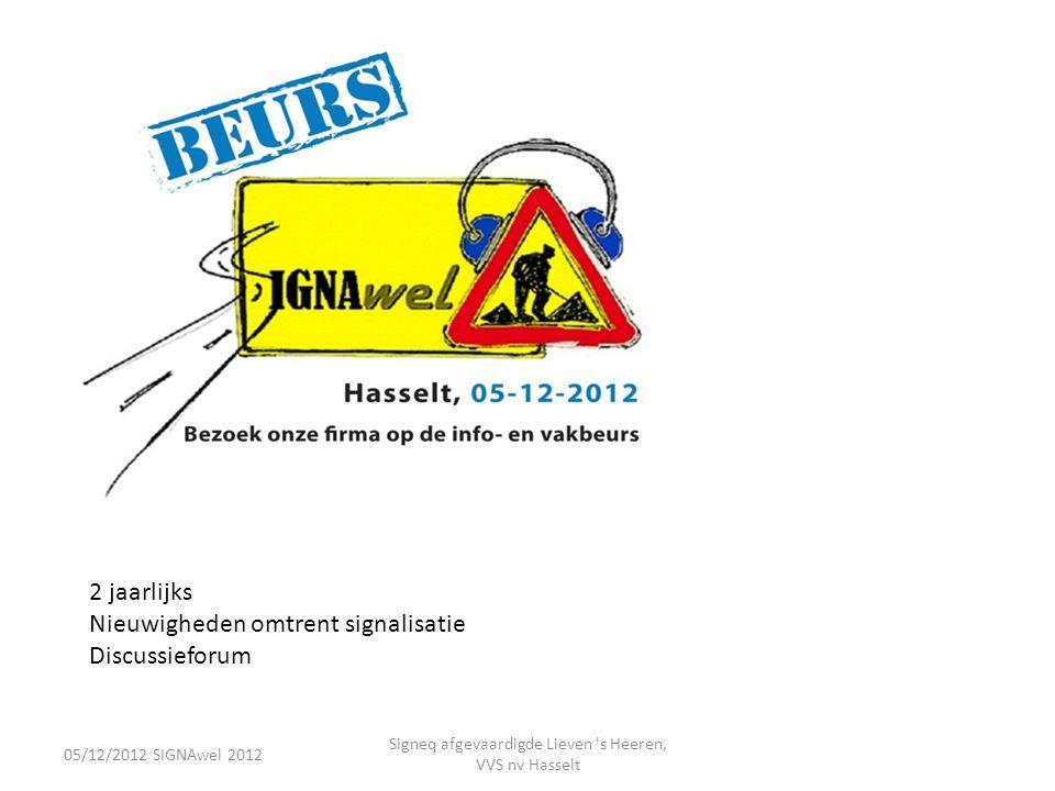 05/12/2012 SIGNAwel 2012 Signeq afgevaardigde Lieven 's Heeren, VVS nv Hasselt 2 jaarlijks Nieuwigheden omtrent signalisatie Discussieforum