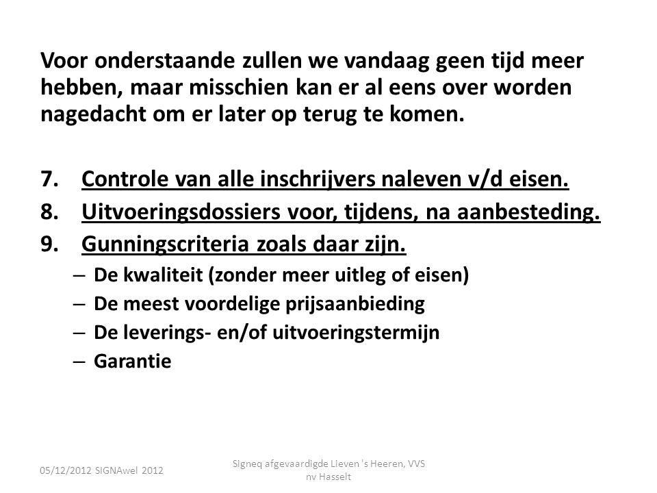 05/12/2012 SIGNAwel 2012 Signeq afgevaardigde Lieven 's Heeren, VVS nv Hasselt Voor onderstaande zullen we vandaag geen tijd meer hebben, maar misschi