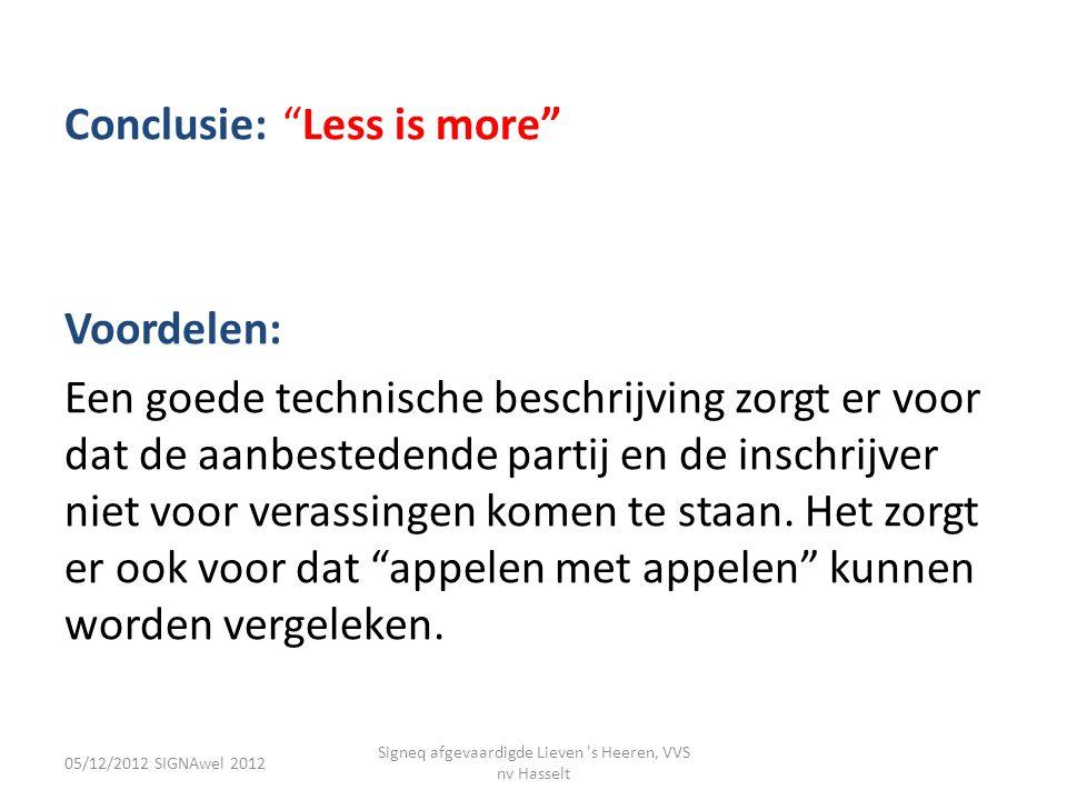 """05/12/2012 SIGNAwel 2012 Signeq afgevaardigde Lieven 's Heeren, VVS nv Hasselt Conclusie: """"Less is more"""" Voordelen: Een goede technische beschrijving"""