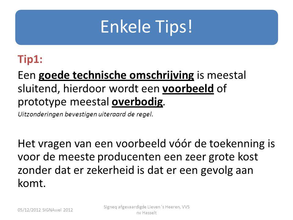 Enkele Tips! Tip1: Een goede technische omschrijving is meestal sluitend, hierdoor wordt een voorbeeld of prototype meestal overbodig. Uitzonderingen