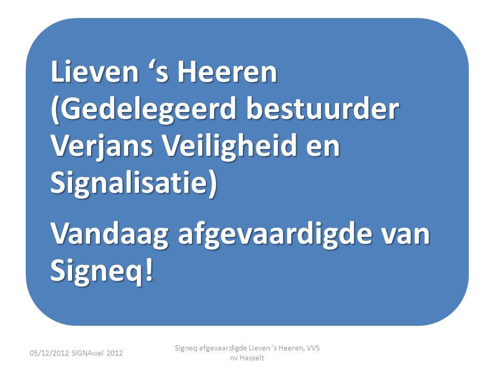 Lieven 's Heeren (Gedelegeerd bestuurder Verjans Veiligheid en Signalisatie) Vandaag afgevaardigde van Signeq! 05/12/2012 SIGNAwel 2012 Signeq afgevaa